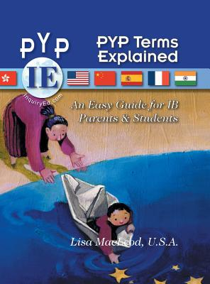 Pyp Terms Explained: An Easy Guide for Ib Parents & Students - MacLeod, U S a Lisa