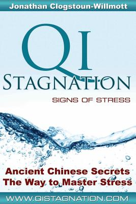 Qi Stagnation - Signs of Stress: Putting Chinese Medicine Into English This Book Explains Stress from Its Earliest Appearance Right Through to Severe Disease, Whether Physical, Emotional or Mental. Unlike Western Medicine, This Model of Disease Has... - Clogstoun-Willmott, Mr Jonathan Nigel