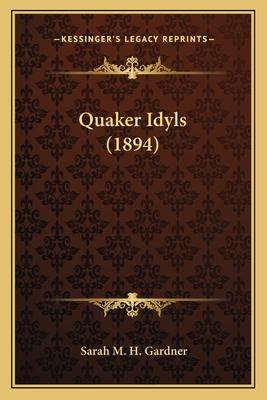 Quaker Idyls (1894) Quaker Idyls (1894) - Gardner, Sarah M H