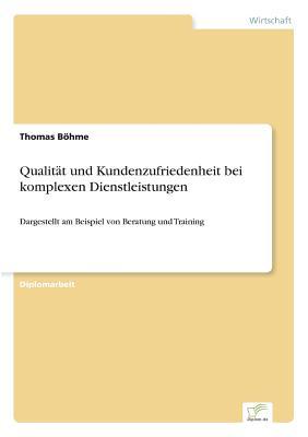 Qualitat Und Kundenzufriedenheit Bei Komplexen Dienstleistungen - Bohme, Thomas