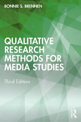 Qualitative Research Methods for Media Studies - Brennen, Bonnie S