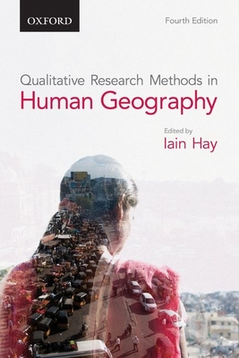 Qualitative Research Methods in Human Geography - Hay, Iain (Editor)