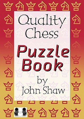 Quality Chess Puzzle Book - Shaw, John