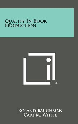 Quality in Book Production - Baughman, Roland, and White, Carl M (Foreword by)