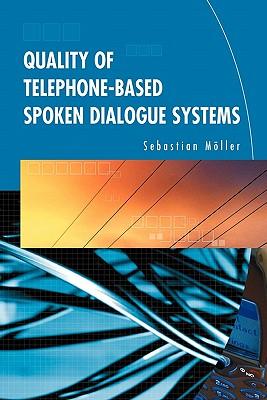 Quality of Telephone-Based Spoken Dialogue Systems - Moller, Sebastian