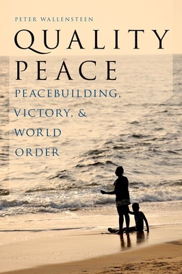 Quality Peace: Peacebuilding, Victory and World Order - Wallensteen, Peter