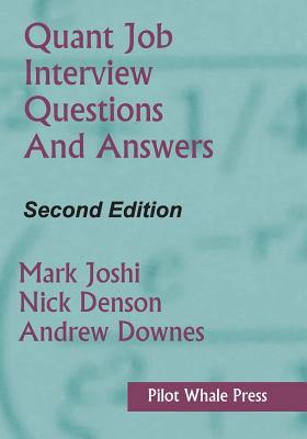 Quant Job Interview Questions and Answers (Second Edition) - Joshi, Mark, and Denson, Nicholas, and Downes, Andrew