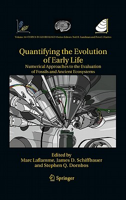 Quantifying the Evolution of Early Life - Laflamme, Marc (Editor), and Schiffbauer, James D. (Editor), and Dornbos, Stephen Q. (Editor)
