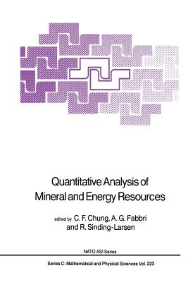 Quantitative Analysis of Mineral and Energy Resources - Chung, C F (Editor)