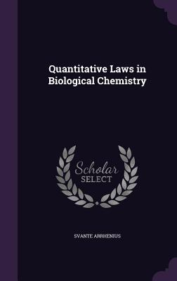 Quantitative Laws in Biological Chemistry - Arrhenius, Svante