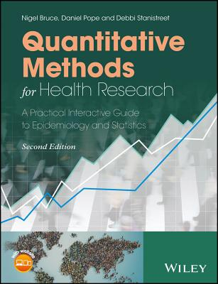 Quantitative Methods for Health Research: A Practical Interactive Guide to Epidemiology and Statistics - Bruce, Nigel, and Pope, Daniel, and Stanistreet, Debbi