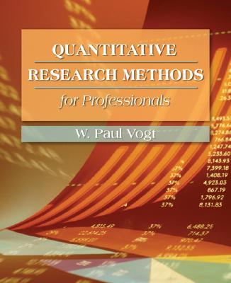 Quantitative Research Methods for Professionals - Vogt, W Paul, Professor, PhD