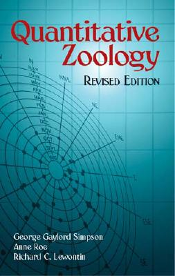 Quantitative Zoology - Simpson, George Gaylord, Professor, and Roe, Anne, and Lewontin, Richard C
