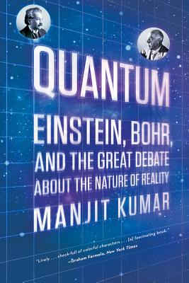 Quantum: Einstein, Bohr, and the Great Debate about the Nature of Reality - Kumar, Manjit