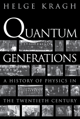 Quantum Generations: A History of Physics in the Twentieth Century - Kragh, Helge