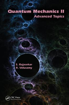 Quantum Mechanics II: Advanced Topics - Rajasekar, S, and Velusamy, R