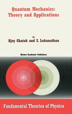 Quantum Mechanics: Theory and Applications - Ghatak, Ajoy, and Lokanathan, S
