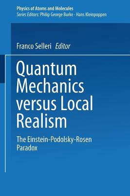 Quantum Mechanics Versus Local Realism: The Einstein-Podolsky-Rosen Paradox - Selleri, F (Editor)