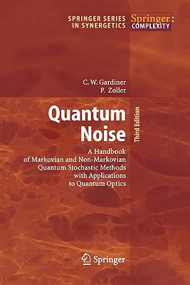 Quantum Noise: A Handbook of Markovian and Non-Markovian Quantum Stochastic Methods with Applications to Quantum Optics - Gardiner, Crispin, and Zoller, Peter