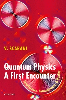 Quantum Physics: A First Encounter: Interference, Entanglement, and Reality - Scarani, Valerio