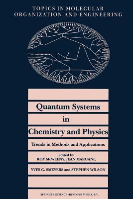 Quantum Systems in Chemistry and Physics. Trends in Methods and Applications - McWeeny, R (Editor), and Maruani, Jean (Editor), and Smeyers, Y G (Editor)