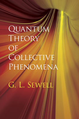 Quantum Theory of Collective Phenomena - Sewell, G L, Prof.