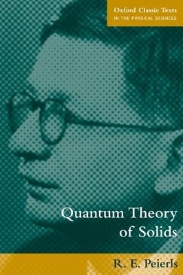 Quantum Theory of Solids - Peierls, Rudolph, Sir, and Peierls, R E