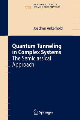 Quantum Tunneling in Complex Systems: The Semiclassical Approach - Ankerhold, Joachim