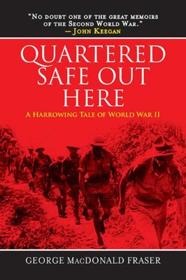 Quartered Safe Out Here: A Harrowing Tale of World War II - Fraser, George MacDonald