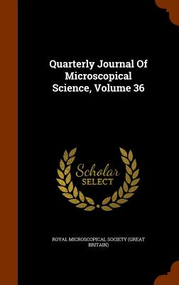 Quarterly Journal of Microscopical Science, Volume 36 - Royal Microscopical Society (Great Brita (Creator)