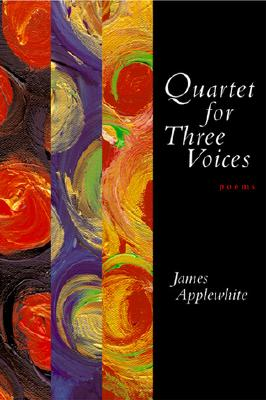 Quartet for Three Voices: Poems - Applewhite, James