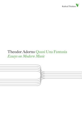 Quasi Una Fantasia: Essays on Modern Music - Adorno, Theodor W.