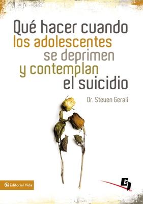 Que Hacer Cuando los Adolescentes Se Deprimen y Contemplan el Suicidio - Gerali, Steven