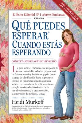 Que Puedes Esperar Cuando Estas Esperando: 4th Edition - Murkoff, Heidi
