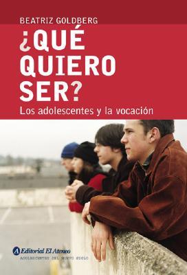 Que Quiero Ser ? - Los Adolescentes y La Vocacion - Goldberg, Beatriz
