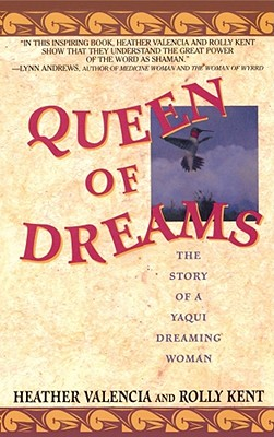 Queen of Dreams: The Story of a Yaqui Dreaming Woman - Valencia, Heather, Dr., and Kent, Rolly