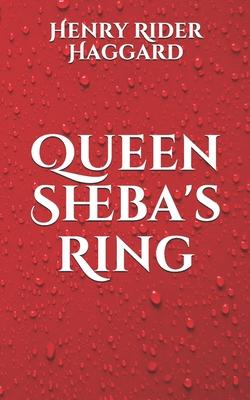 Queen Sheba's Ring - Haggard, H Rider, Sir