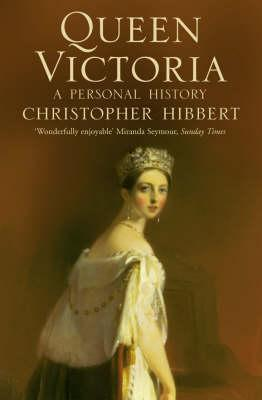 Queen Victoria: A Personal History - Hibbert, Christopher