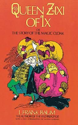 Queen Zixi of IX: Or the Story of the Magic Cloak - Baum, L Frank, and Richardson, Frederick, and Gardner, Martin (Introduction by)