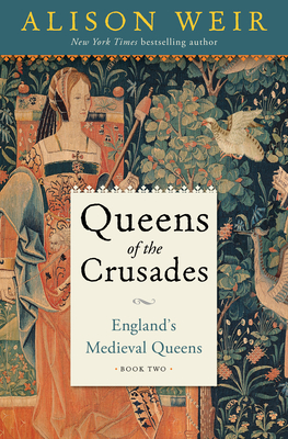 Queens of the Crusades: England's Medieval Queens Book Two - Weir, Alison