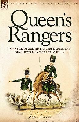 Queen's Rangers: John Simcoe and His Rangers During the Revolutionary War for America - Simcoe, John