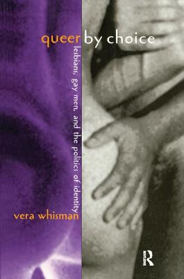 Queer by Choice: Lesbians, Gay Men, and the Politics of Identity - Whisman, Vera