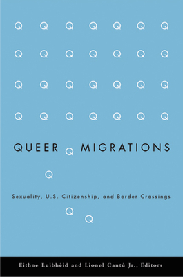 Queer Migrations: Sexuality, U.S. Citizenship, and Border Crossings - Luibheid, Eithne (Editor)