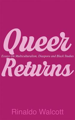 Queer Returns: Essays on Multiculturalism, Diaspora, and Black Studies - Walcott, Rinaldo