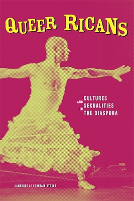 Queer Ricans: Cultures and Sexualities in the Diaspora - La Fountain-Stokes, Lawrence