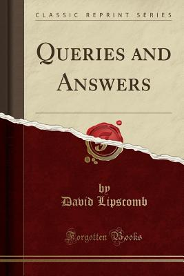 Queries and Answers (Classic Reprint) - Lipscomb, David