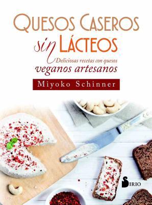 Quesos Caseros Sin Lacteos - Schinner, Miyoko Nishimoto, and Fernaandez Treviano, Julia