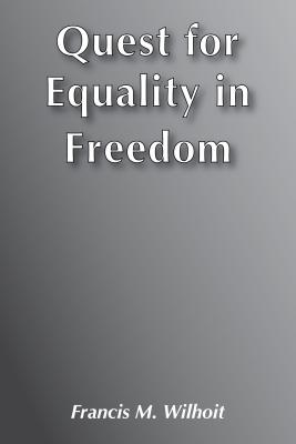 Quest for Equality in Freedom - Wilhoit, Francis M
