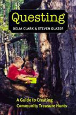 Questing: A Guide to Creating Community Treasure Hunts - Clark, Delia, and Glazer, Steven