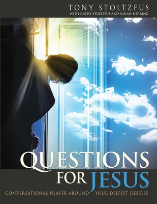 Questions for Jesus: Conversational Prayer Around Your Deepest Desires - Stoltzfus, Tony